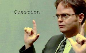 Question - Dwight Schrute